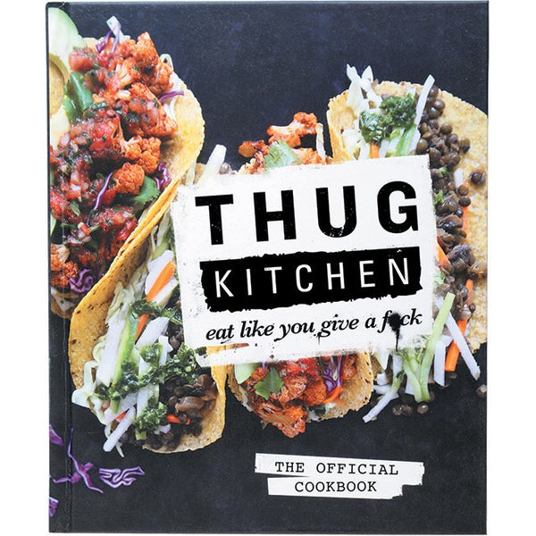 Thug Kitchen (Vegan) The Official Cookbook - Essentially Health Online Vegan Health Store