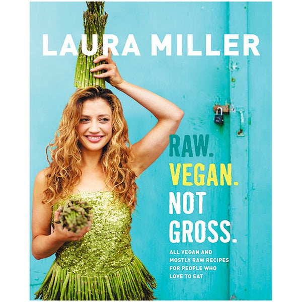Raw. Vegan. Not Gross. by Laura Miller - Essentially Health Online Vegan Health Store