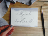 Watercolour Brush Calligraphy A6 'Will You Be My Bridesmaid?' Card