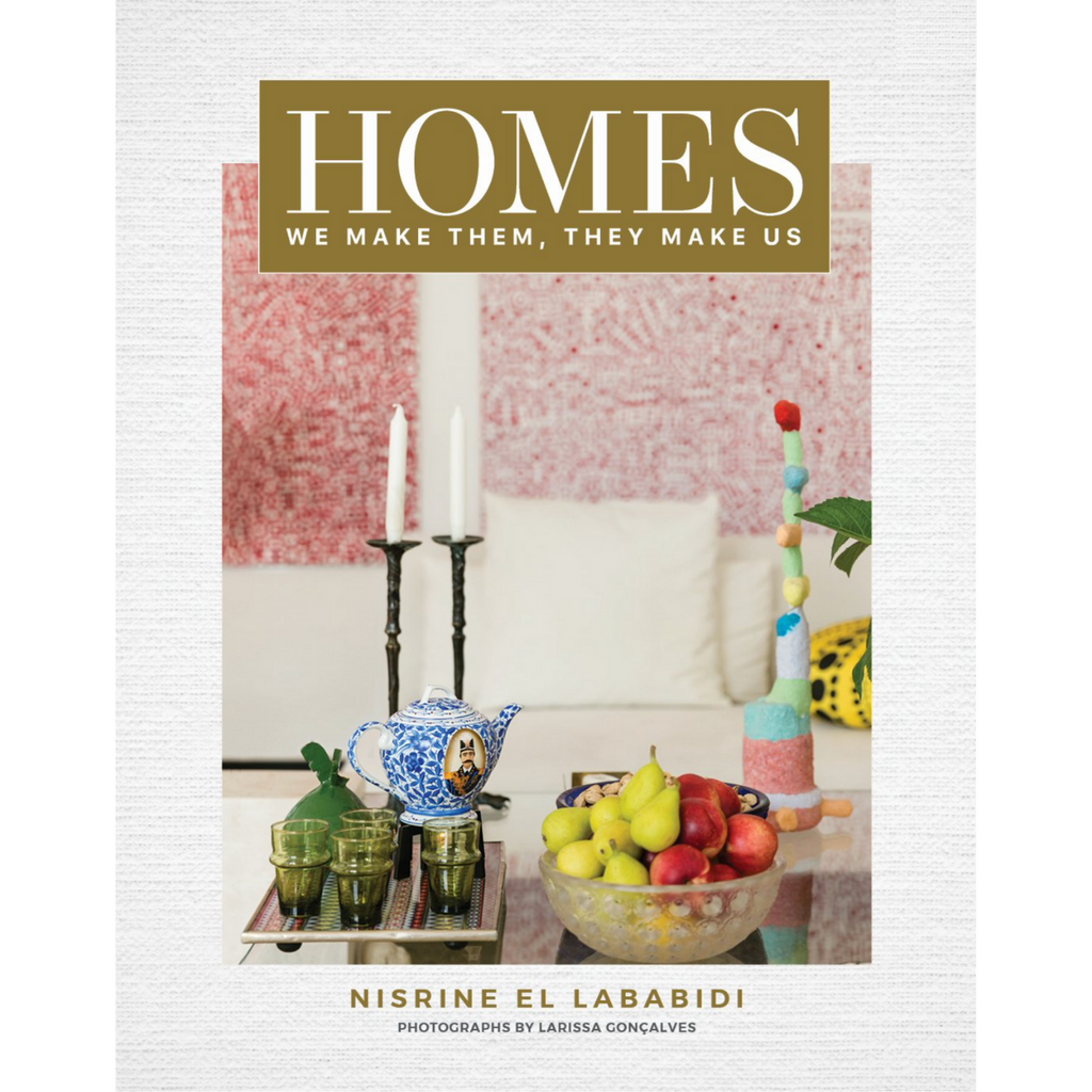HOMES: WE MAKE THEM, THEY MAKE US