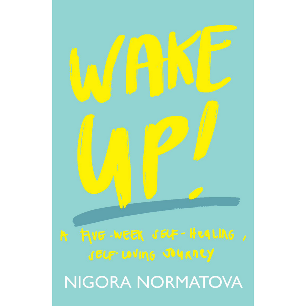 WAKE UP! A FIVE-WEEK SELF-HEALING, SELF-LOVING JOURNEY.