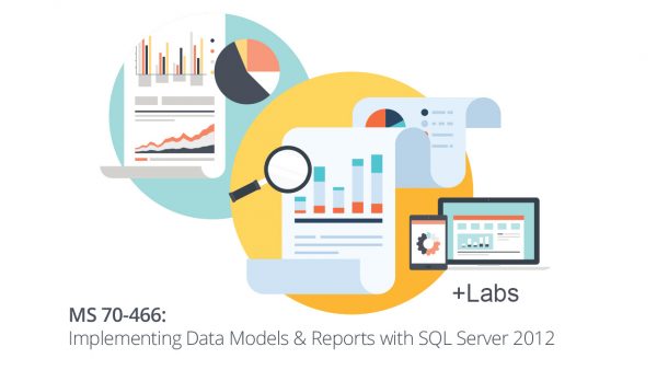Microsoft 70-466: Implementing Data Models & Reports with SQL Server 2012 + Live Lab