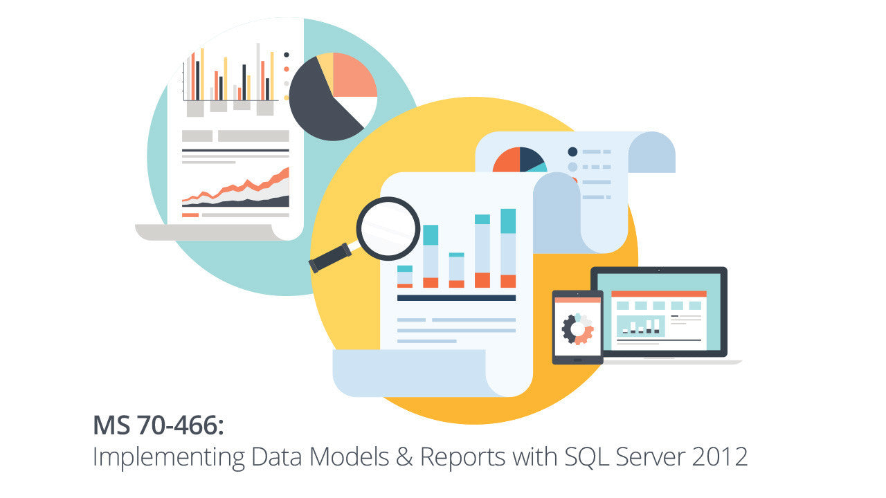Microsoft 70-466: Implementing Data Models & Reports with SQL Server 2012