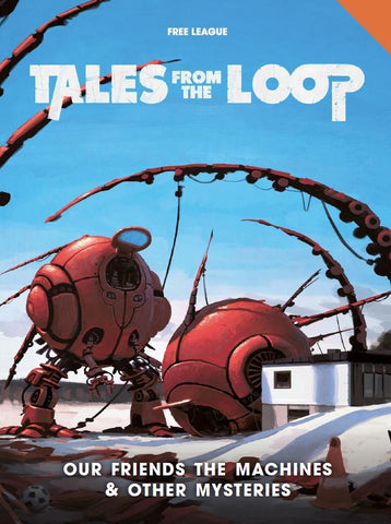 TALES FROM THE LOOP CAMPAIGN BOOK OUR FRIENDS THE MACHINES