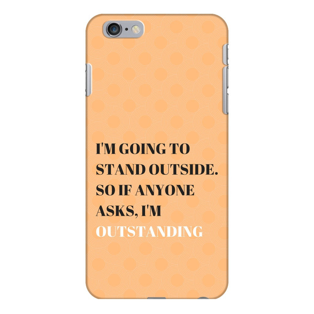 "Phone Case - ""I'm outstanding"""