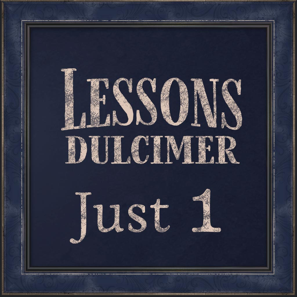 Lessons, Mountain Dulcimer Just 1