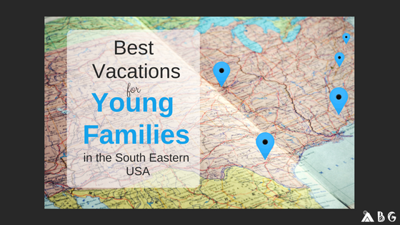 Best Vacations for Young Families in SE USA