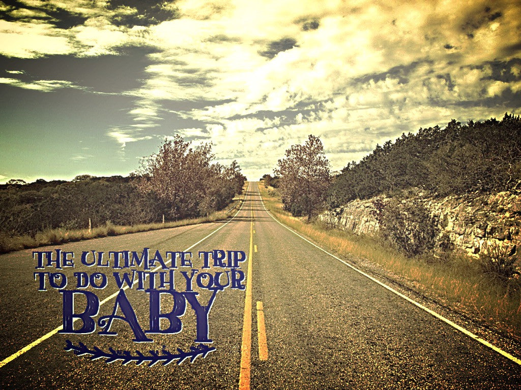 Ultimate Trip To Do With Your Baby