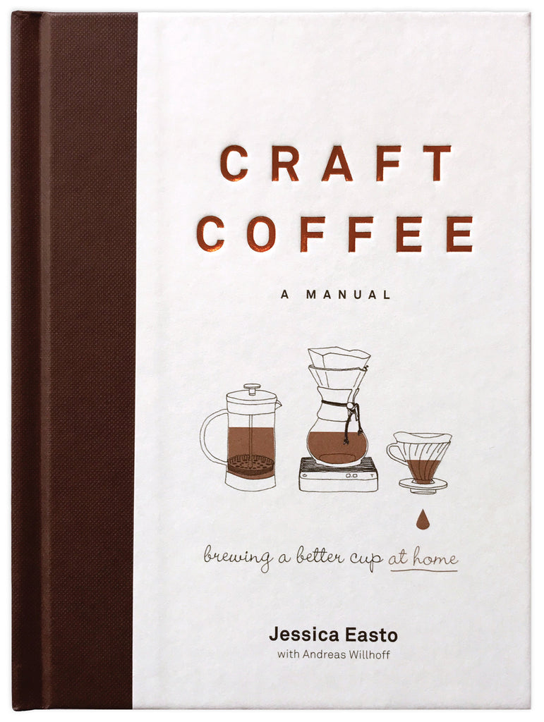 Craft Coffee: A Manual (Hardback) by Jessica Easto