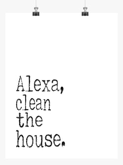 Funny Minimalist Art Print - Alexa Clean The House