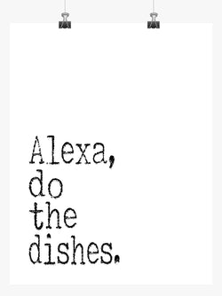 Funny Minimalist Art Print - Alexa Do The Dishes