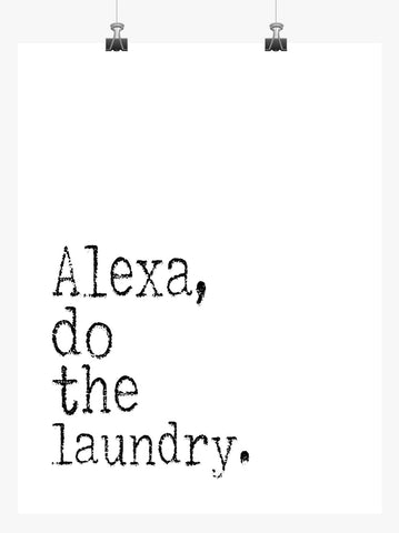 Funny Minimalist Art Print - Alexa do the Laundry