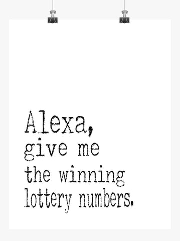 Funny Minimalist Art Print - Alexa Give Me the Winning Lottery Numbers