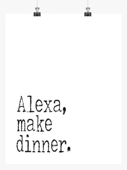 Funny Minimalist Art Print - Alexa Make Dinner