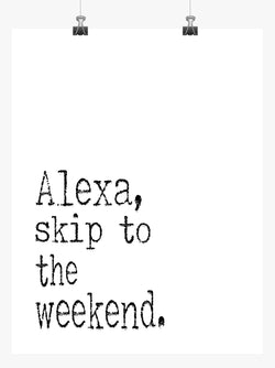 Funny Print Minimalist Art - Alexa Skip to the Weekend