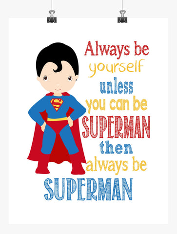 Superman Superhero Motivational Wall Art Nursery Decor Print - Always Be Yourself Unless You Can Be Superman