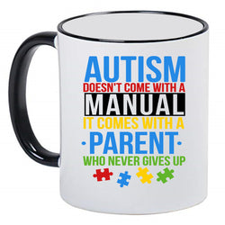 Autism doesn't come with a Manual, it comes with a Parent who never gives up - Autism Awareness Puzzle piece, 11 Ounce Ceramic Mug