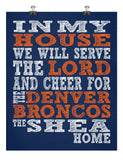 In My House We Will Serve The Lord And Cheer for The Denver Broncos Personalized Christian Print