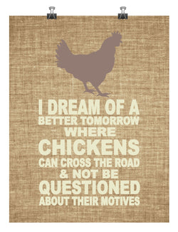 I Dream of a Better Tomorrw - Chickens - Funny poster print, great housewarming gift, art for kitchen