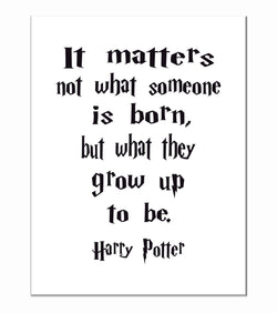 Harry Potter Motivational Hogwarts Quote Nursery Decor Print -  It Matters what Someone is Born, but what they Grow up to be.