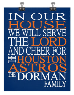 In Our House We Will Serve The Lord And Cheer for The Houston Astros Personalized Christian Print - sports art - multiple sizes