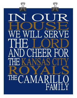 In Our House We Will Serve The Lord And Cheer for The Kansas City Royals Personalized Christian Print - sports art - multiple sizes