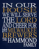 In Our House We Will Serve The Lord And Cheer for The Milwaukee Brewers Personalized Christian Print - sports art - multiple sizes