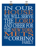 In Our House We Will Serve The Lord And Cheer for The New York Mets Personalized Christian Print - sports art - multiple sizes