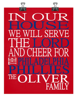 In Our House We Will Serve The Lord And Cheer for The Philadelphia Phillies Personalized Christian Print - sports art - multiple sizes