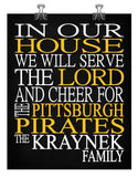 In Our House We Will Serve The Lord And Cheer for The Pittsburgh Pirates Personalized Christian Print - sports art - multiple sizes