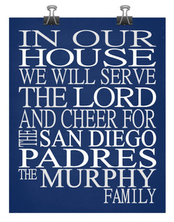 In Our House We Will Serve The Lord And Cheer for The San Diego Padres Personalized Christian Print - sports art - multiple sizes