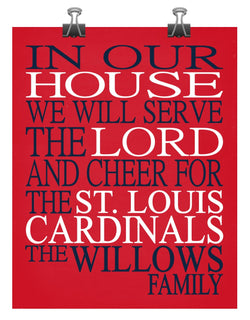 In Our House We Will Serve The Lord And Cheer for The St. Louis Cardinals Personalized Christian Print - sports art - multiple sizes