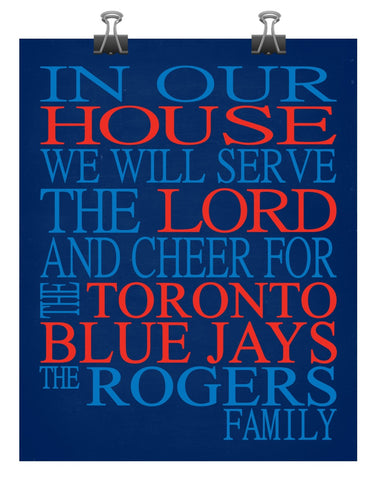 In Our House We Will Serve The Lord And Cheer for The Toronto Blue Jays Personalized Christian Print - sports art - multiple sizes