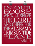 In Our House We Will Serve The Lord And Cheer for The Alabama Crimson Tide Personalized Family Name Christian Print