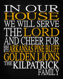 In Our House We Will Serve The Lord And Cheer for The Arkansas Pine Bluff Golden Lions Personalized Christian Print