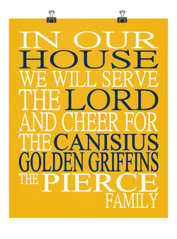 In Our House We Will Serve The Lord And Cheer for The Canisius Golden Griffins Personalized Christian Print - sports art - multiple sizes