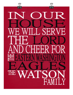 In Our House We Will Serve The Lord And Cheer for The Eastern Washington Eagles Personalized Family Name Christian Print