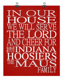 In Our House We Will Serve The Lord And Cheer for The Indiana Hoosiers Personalized Christian Print - sports art - multiple sizes