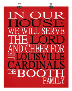 In Our House We Will Serve The Lord And Cheer for The Louisville Cardinals Personalized Christian Print - sports art - multiple sizes