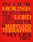 In Our House We Will Serve The Lord And Cheer for The Maryland Terrapins Personalized Christian Print - sports art - multiple sizes