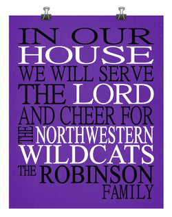 In Our House We Will Serve The Lord And Cheer for The Northwestern Wildcats Personalized Christian Print - sports art - multiple sizes