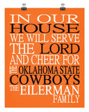 In Our House We Will Serve The Lord And Cheer for The Oklahoma State Cowboys Personalized Christian Print - sports art - multiple sizes