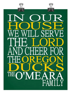 In Our House We Will Serve The Lord And Cheer for The Oregon Ducks Personalized Christian Print - sports art - multiple sizes