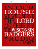 In Our House We Will Serve The Lord And Cheer for The Wisconsin Badgers Personalized Christian Print - Perfect gift - sports art - multiple sizes