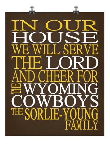 In Our House We Will Serve The Lord And Cheer for The Wyoming Cowboys Personalized Christian Print - Perfect gift - sports art - multiple sizes