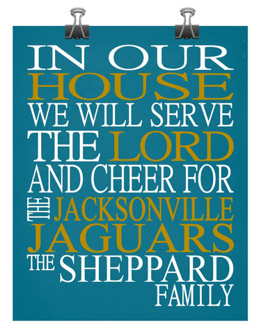 In Our House We Will Serve The Lord And Cheer for The Jacksonville Jaguars Personalized Christian Print - sports art - multiple sizes