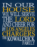In Our House We Will Serve The Lord And Cheer for The Los Angeles Chargers Personalized Christian Print - sports art - multiple sizes