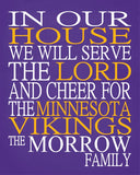 In Our House We Will Serve The Lord And Cheer for The Minnesota Vikings Personalized Christian Print - sports art - multiple sizes
