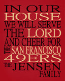 In Our House We Will Serve The Lord And Cheer for The San Francisco 49ers Personalized Christian Print - sports art - multiple sizes
