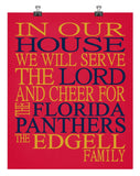 In Our House We Will Serve The Lord And Cheer for The Florida Panthers Personalized Christian Print - sports art - multiple sizes